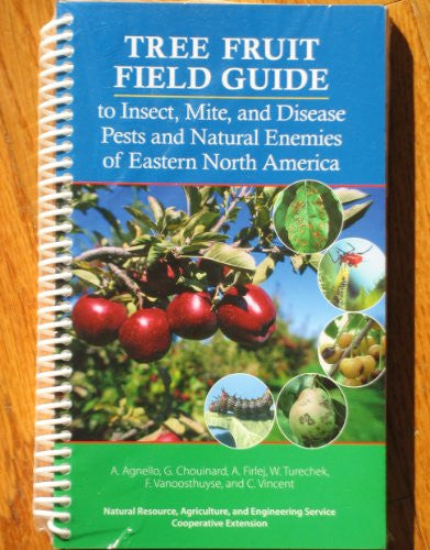 Tree Fruit Field Guide to Insect, Mite, and Disease Pests and Natural Enemies of Eastern North America