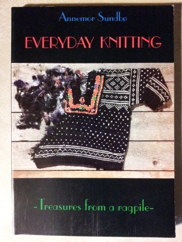Everyday Knitting: Treasures from a Ragpile