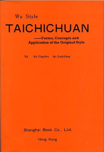 Wu Style Taichichuan : Forms, Concepts and Application of the Original Style