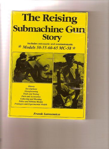The Reising Submachine Gun Story, Includes Automatic And Semiautomatic Models 50-55-60-65 MC-58