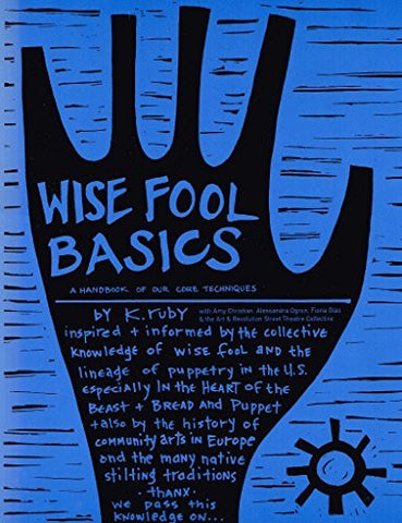 Wise Fool Basics: A Handbook of Our Core Techniques - Inspired & Informed By the Collective Knowledge of Wise Fool and The Lineage of Puppetry in the United States...