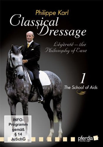 Classical Dressage The Philosophy of Ease Vol. 1 The School of Aids