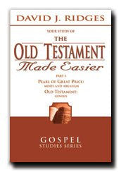 The Old Testament Made Easier Series [Part 1, 2 and 3] - Enjoy the Entire Series of This Best Seller - Noted Teacher and Gospel Scholar Ridges Uses His Well-known Teaching Skills in the Books of Moses, Pearl of Great Price, and Genesis From the Bible