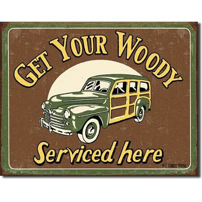 Tin Sign: Get Your Woody Serviced Here sign