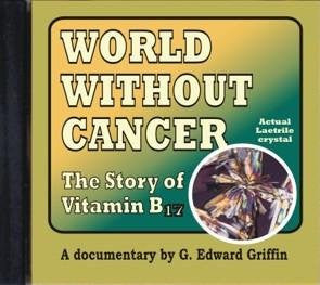 World Without Cancer - The Story of Vitamin B17