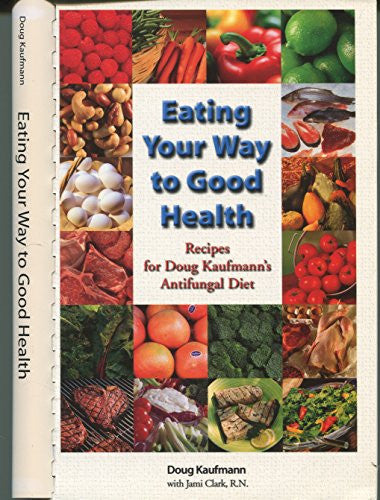 Eating Your Way to Good Health: Recipes for Doug Kaufmann's Anti-Fungal Diet