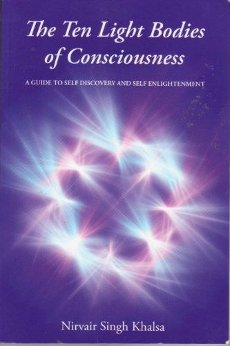 The Ten Light Bodies of Consciousness: A Guide to Self Discovery and Self Enlightenment