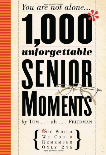 1,000 Unforgettable Senior Moments of Which We Could Remember Only 246 (Hardback)