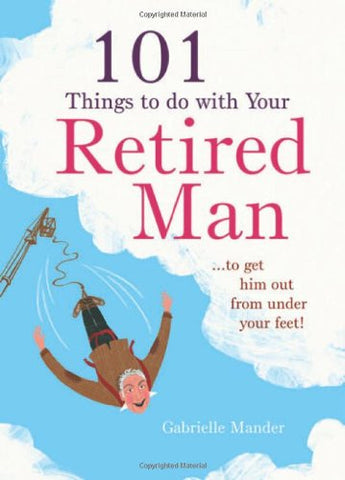 101 Things To Do With Your Retired Man, By Gabrielle Mander, Trade Paperback