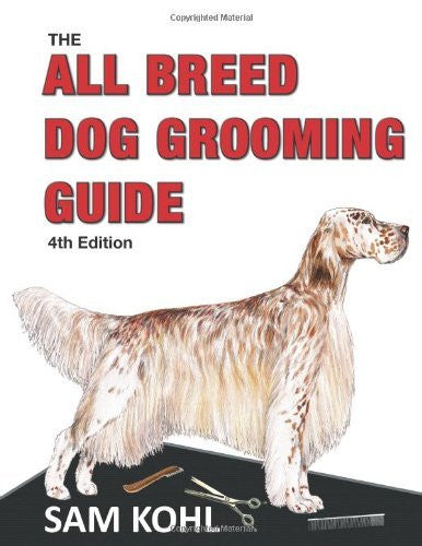 The All Breed Dog Grooming Guide 4TH EDITION by Sam Kohl