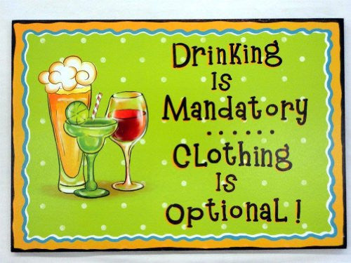 Drinking Is Mandatory... Clothing Is Optional! Sign