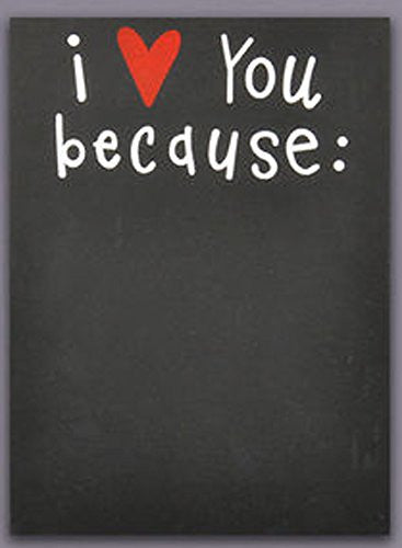 I love you because Chalkboard w/ chalk