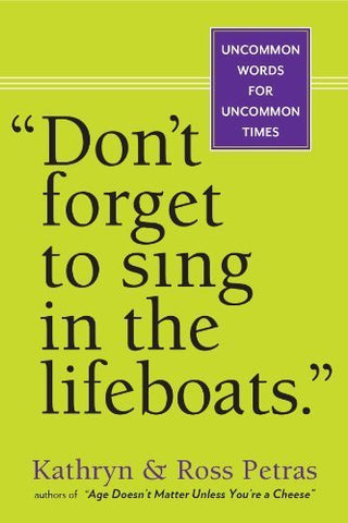 """Don't Forget To Sing In The Lifeboats."" Uncommon Words for Uncommon Times (Paperback)"