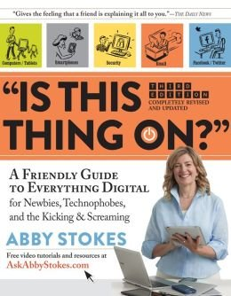 """IS THIS THING ON?"" A Friendly Guide to Everything Digital for Newbies, Technophobes, and the Kicking and Screaming (Paperback)"
