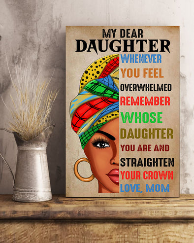 Mom To My Dear Daughter Poster Canvas Whenever You Feel Overwhelmed Remember Whose Daughter You Are And Straighten Your Crown Love