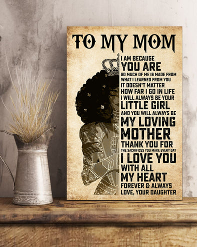 Daughter To My Mom Poster Canvas I Am Because You Are So Much Of Me Is Made From What I Learned From You It Doesn't Matter How Far I Go In Life I Will Always Be Your Little Girl And You Will Always Be My Loving Mother
