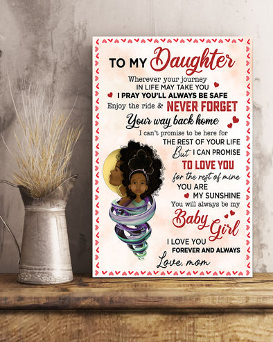 Mom To My Daughter Poster Canvas Wherever Your Journey In Live May Take Your I Pray You'll Always Be Safe Enjoy The Ride And Never Forget Your Way Back Home