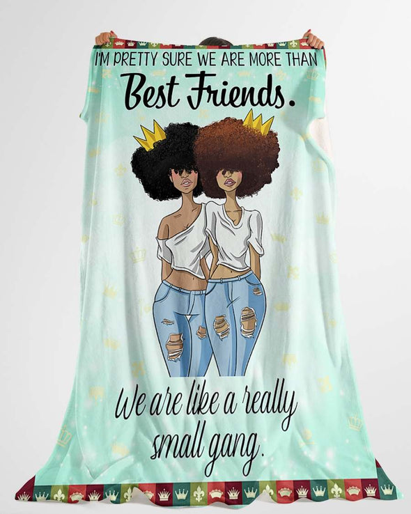 I Am Pretty Sure We Are More Than Best Friends. We Are Like A Really Small Gang Fleece Blanket