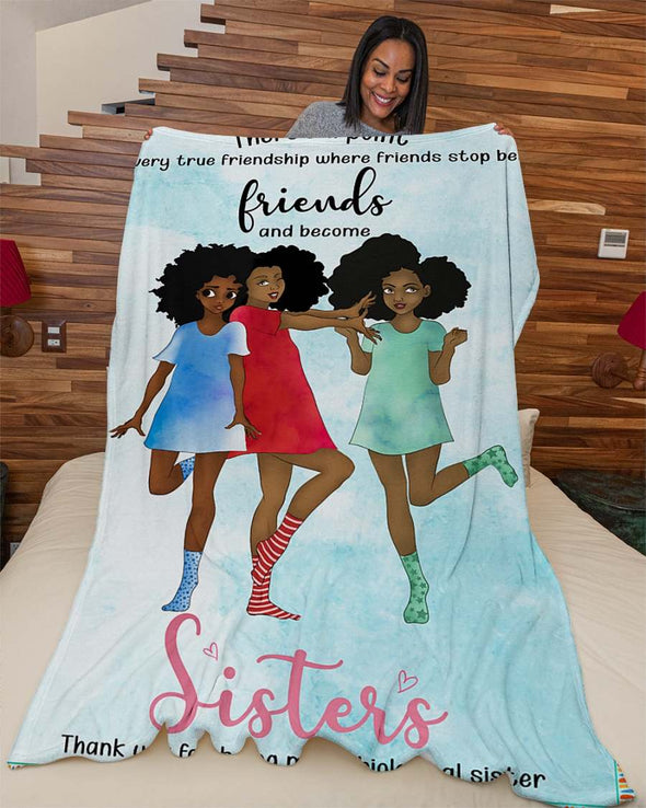 There Is A Point In Every True Friendship Where Friends Stop Being Friends And Become Sisters Fleece Blanket