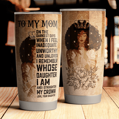 Queen Crown Remember Whose Daughter To My Mom Tumbler