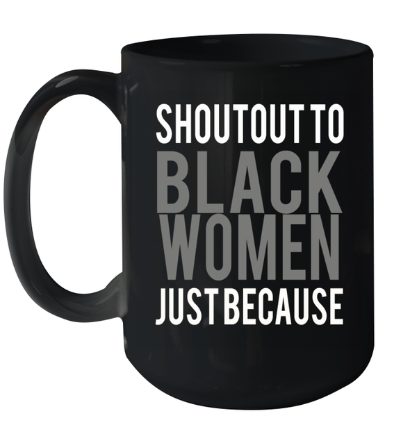 SHOUTOUT TO BLACK WOMEN JUST BECAUSE Mug