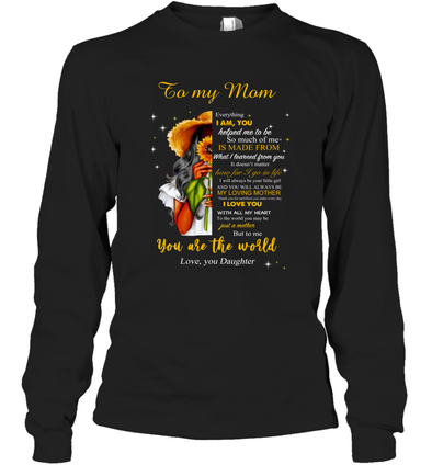 Flower Woman You will always my loving mother - Daughter to Mom Long Sleeve T-Shirt