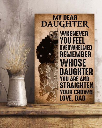 Dad To My Dear Daughter Poster Canvas Whenever You Feel Overwhelmed Remember Whose Daughter You Are And Straighten Your Crown Love Dad