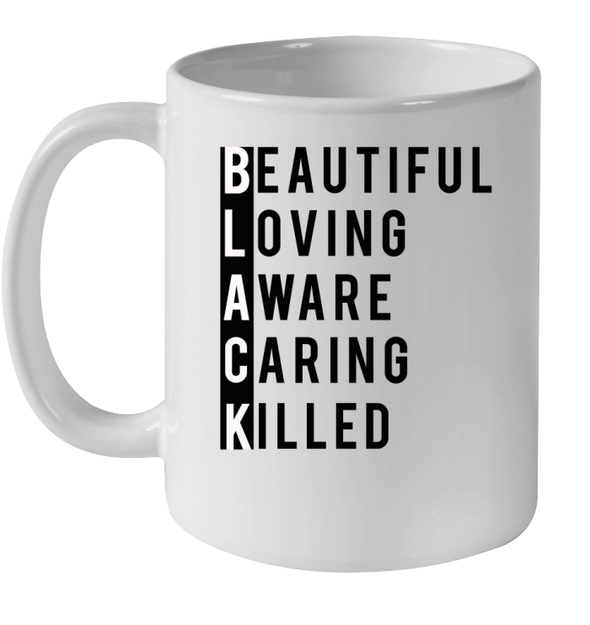 Beautiful Loving Aware Caring Killed Mug