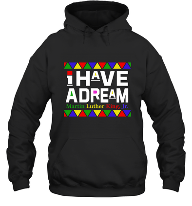 Martin Luther King I Have A Dream Hoodie