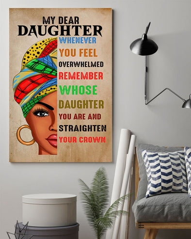 To My Dear Daughter Poster Canvas Whenever You Feel Overwhelmed Remember Whose Daughter You Are And Straighten Your Crown Love