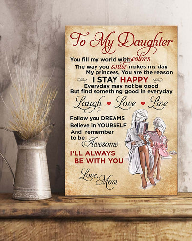 Mom To My Dear Daughter Poster Canvas You Fill My World With Colors - The Way You Smile Makes My Day Stay Happy