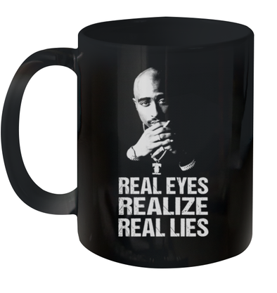 Real Eyes Realize Real Lies Mug