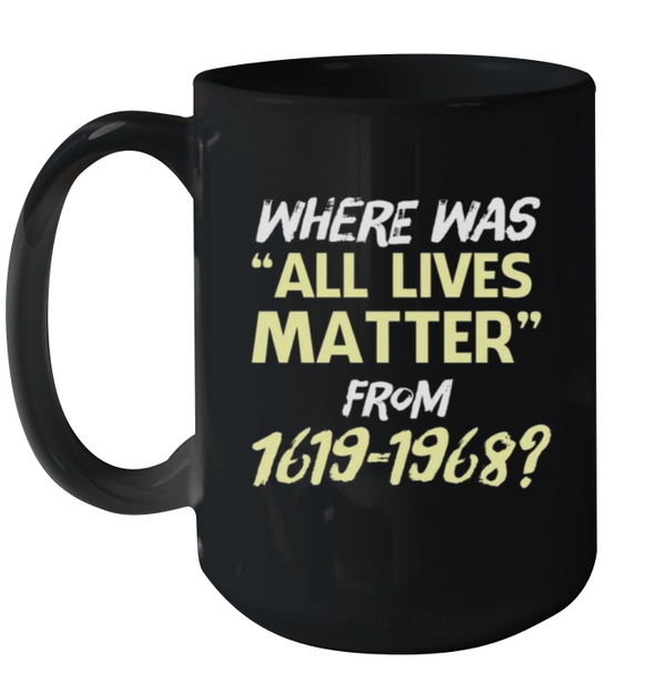 Black Event History Where Was All Lives Matter From 1619-1968 Mug