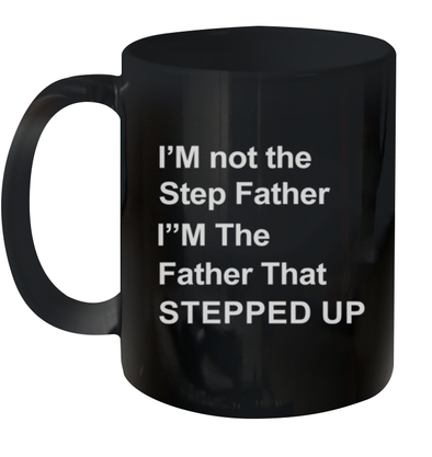 Father's Day I_m  Not The Step Father - I_m The Father That Stepped Up Mug