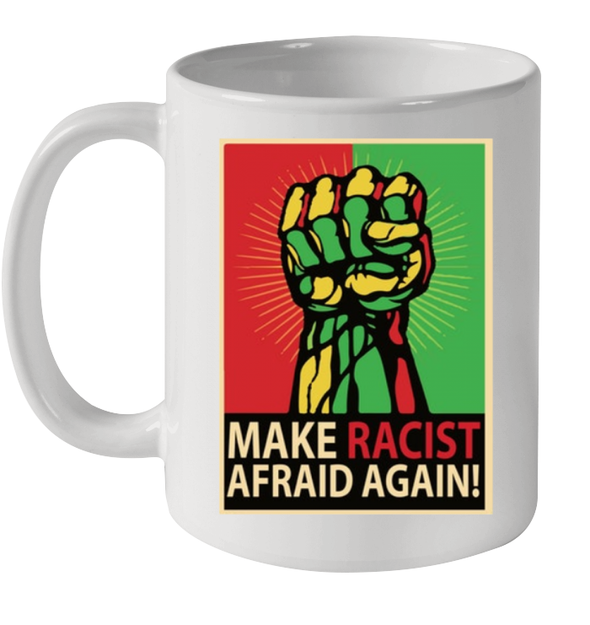 Make Racist Afraid Again Mug