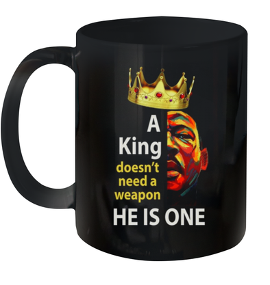A King Doesn_t Need A Weapon He Is One Mug