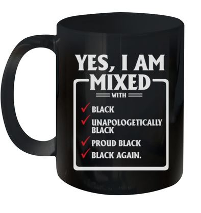 Yes, I Am Mixed With Black Unapologetically Proud Again Mug