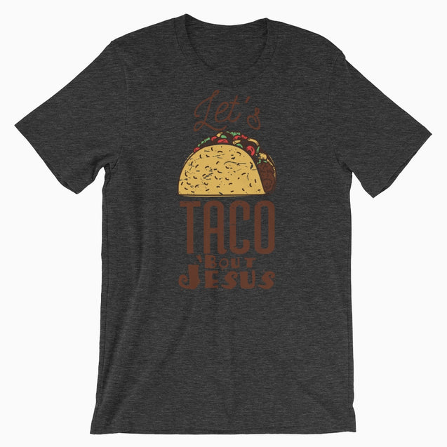 Lets Taco Bout Jesus - Christian T-Shirt | Adult Unisex - Dark Grey Heather / Xs - T-Shirt