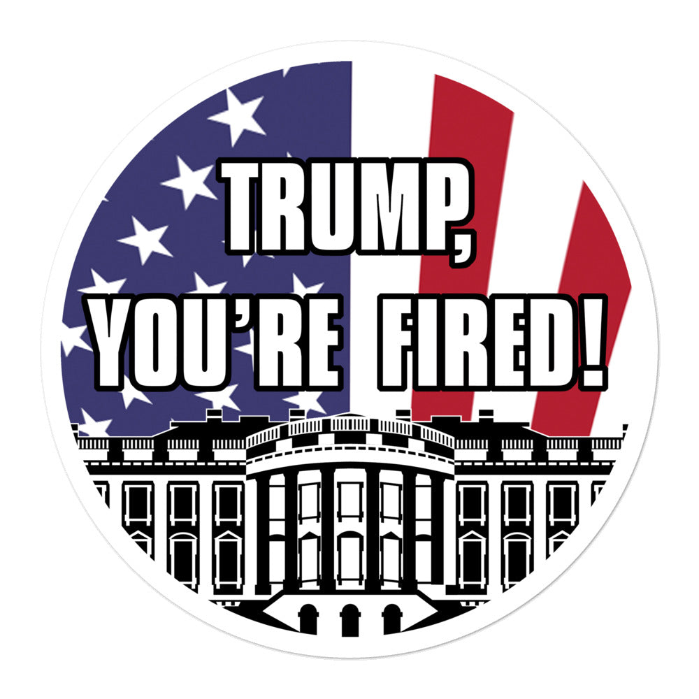 """TRUMP, YOU'RE FIRED!"" Circular Bubble-Free stickers (White Font)"