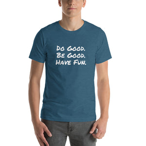 """Do Good. Be Good. Have Fun."" Short-Sleeve Unisex T-Shirt"