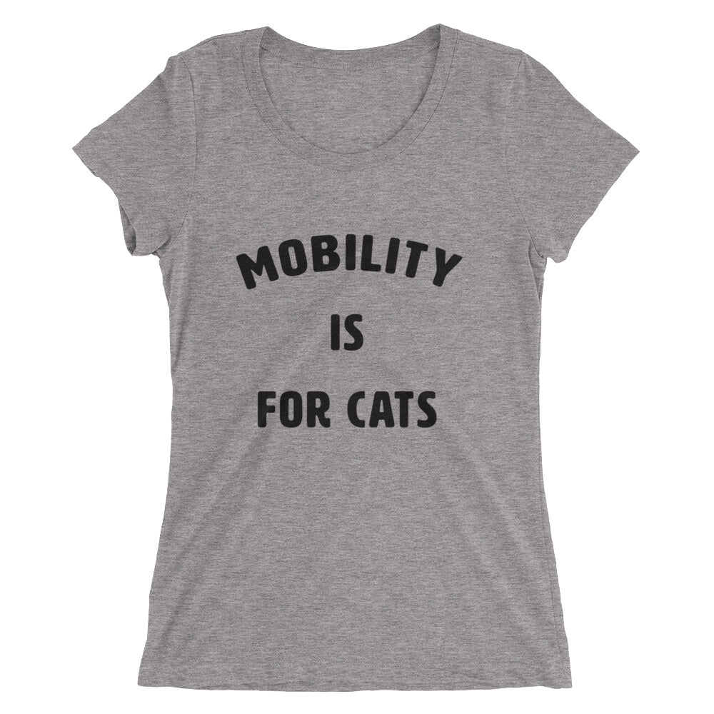 Mobility is for cats Women's T-Shirt Grey