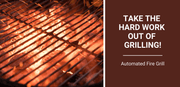 Take the Hard Work Out of Grilling! Automated Fire Grill
