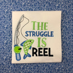"""The struggle is Reel"" fishing applique embroidery Design by snugglepuppyapplique.com"