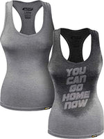 Workout Women's Tank Top, You Can Go Home Now