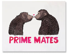 "Load image into Gallery viewer, This fine art print features two chimpanzees, in profile, facing and gazing at each other. They are posed to kiss and there is a tiny dark pink heart between them right above their about-to-touch lips. Underneath them, spanning the width of the card, in deep pink, are the words ""Prime Mates"". These prints come in two different sizes, 8x10in and 11x14in. The artwork is printed on a lightly textured, 100% cotton rag paper, which feels like smooth watercolor paper."