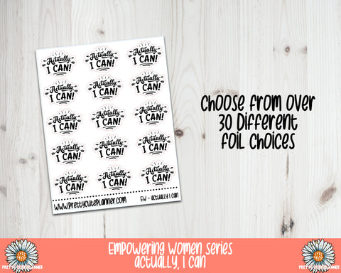 Foil Stickers - Empowering Women - Actually, I can