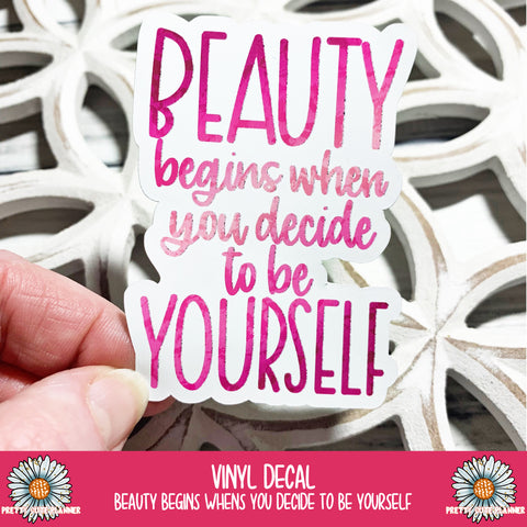 Vinyl Decal - Beauty begins when you decide to be yourself