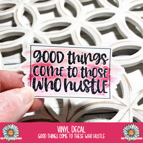 Vinyl Decal - Good Things Come to those that hustle