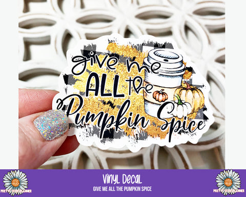 Vinyl Decal - Give me all the Pumpkin Spice