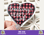 Vinyl Decal - Teaching is heart work